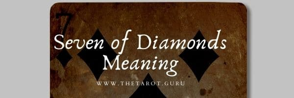 Seven of Diamonds Meaning in a Cartomancy or Tarot
