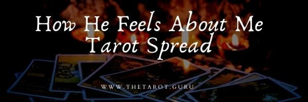 How He Feels About Me Tarot Spread