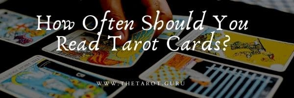 How Often Should You Read Tarot Cards
